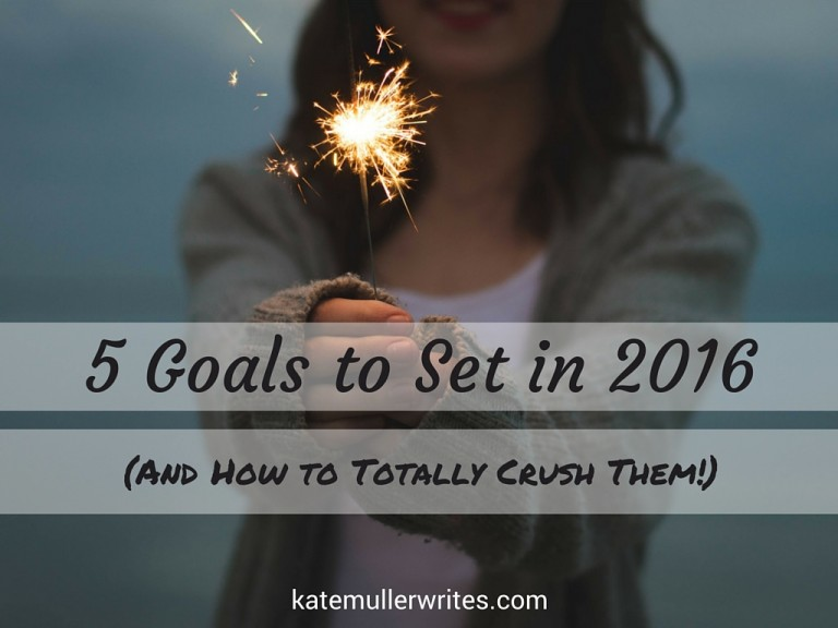 5 Goals to Set in 2016 (And How to Totally Crush Them!)