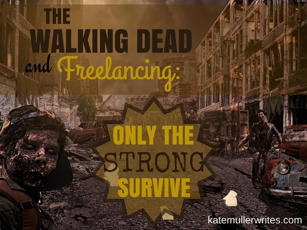 The Walking Dead & Freelancing - Only the Strong Survive